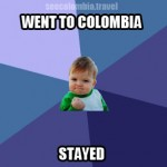Living in Colombia. Watch Out, It Might Just Happen to *You*.